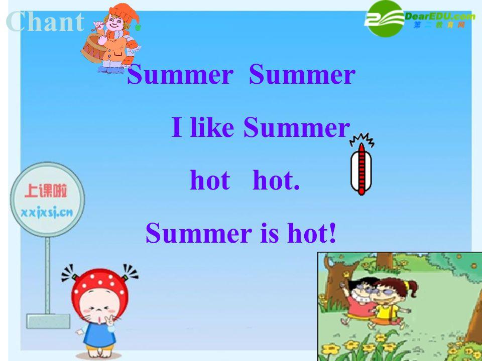 Chant Summer I like Summer hot hot. Summer is hot!