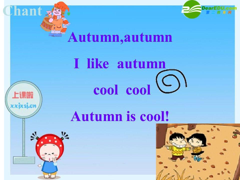 Chant Autumn,autumn I like autumn cool cool Autumn is cool!