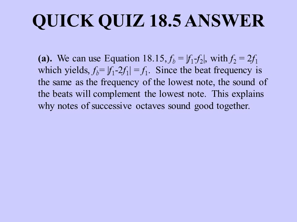 (a). We can use Equation 18.15, f b = |f 1 -f 2 |, with f 2 = 2f 1 which yields, f b = |f 1 -2f 1 | = f 1. Since the beat frequency is the same as the