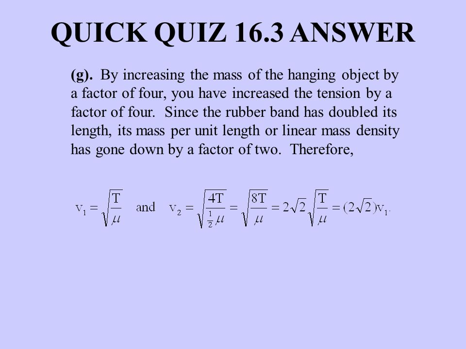 (g). By increasing the mass of the hanging object by a factor of four, you have increased the tension by a factor of four. Since the rubber band has d
