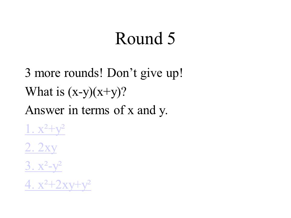 Round 5 3 more rounds. Dont give up. What is (x-y)(x+y).