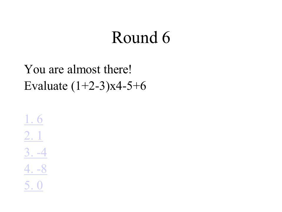 Round 6 You are almost there! Evaluate (1+2-3)x