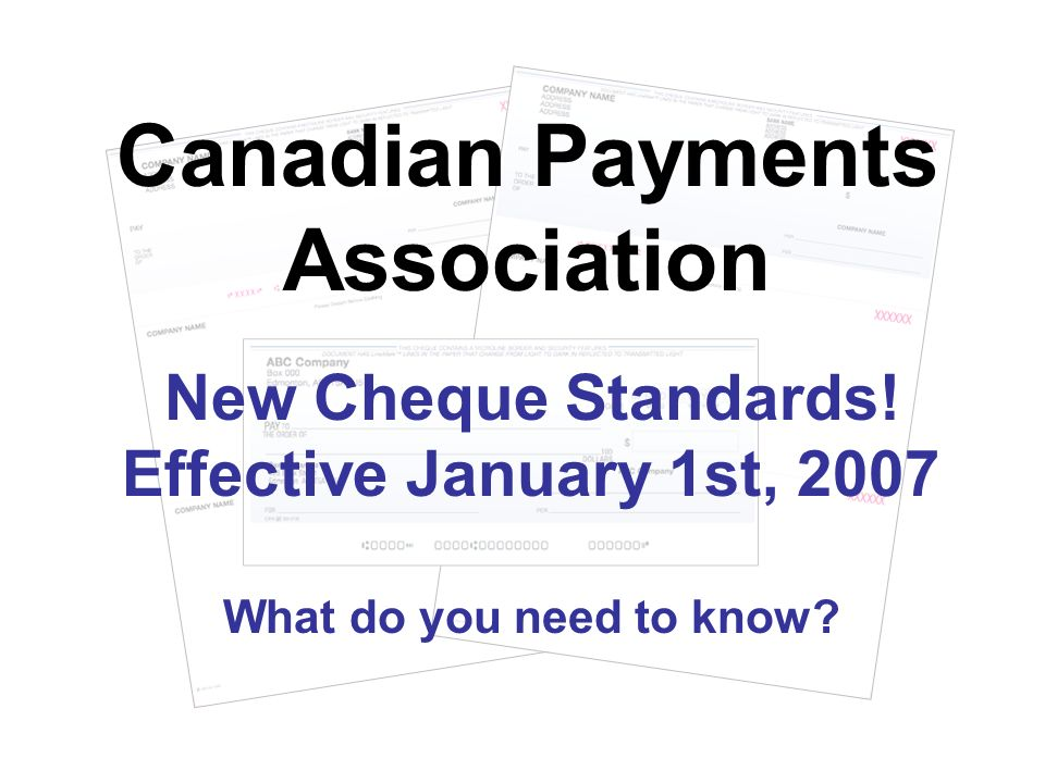 New Cheque Standards.Effective January 1st, 2007 What do you need to know.