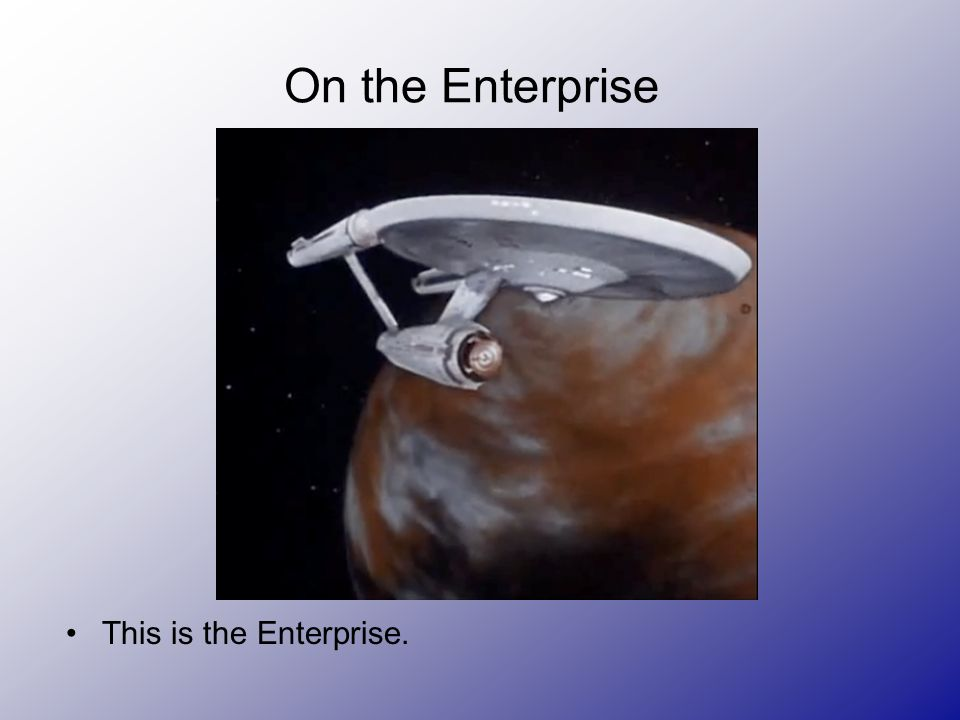 On the Enterprise This is the Enterprise.