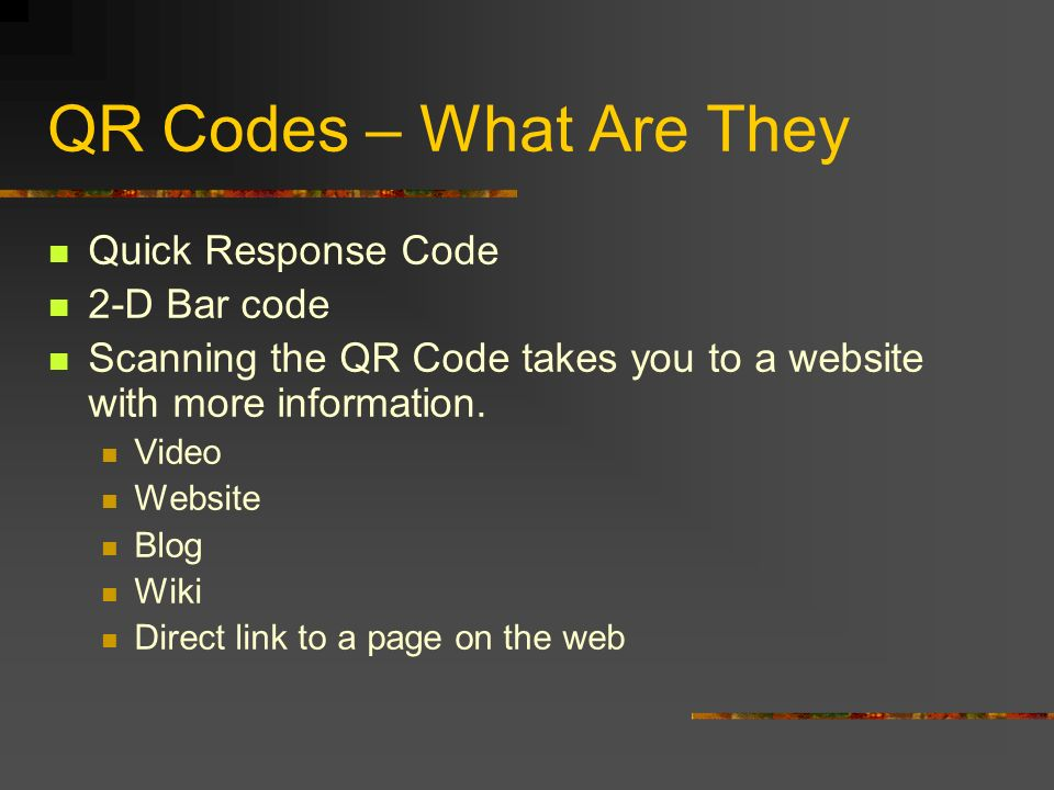 QR Codes – What Are They Quick Response Code 2-D Bar code Scanning the QR Code takes you to a website with more information. Video Website Blog Wiki D
