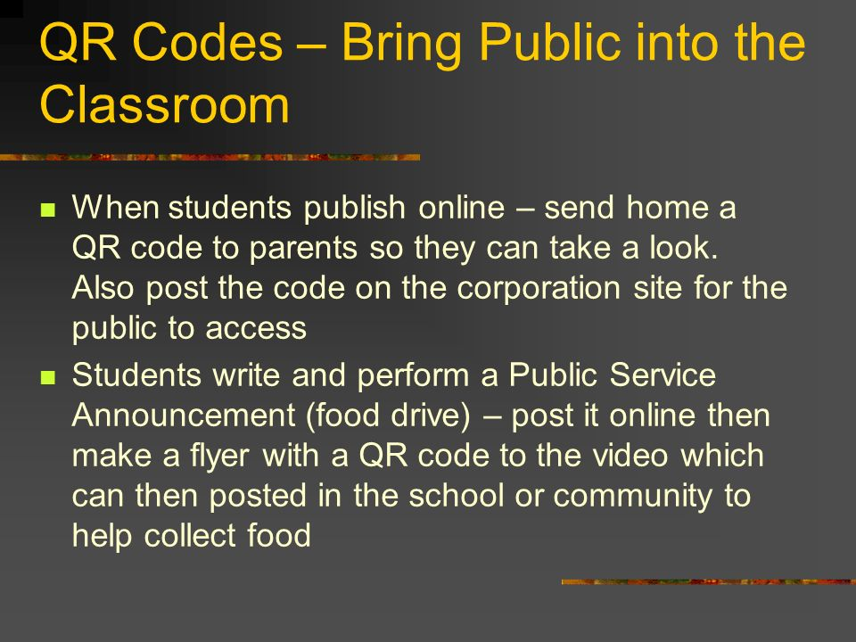 QR Codes – Bring Public into the Classroom When students publish online – send home a QR code to parents so they can take a look. Also post the code o