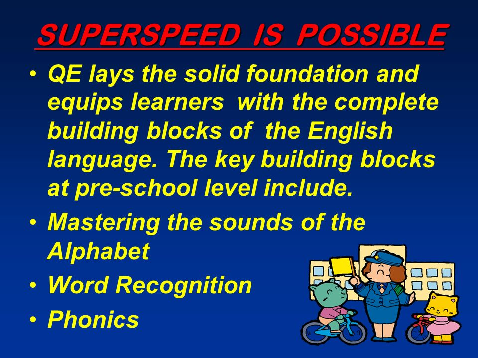SUPERSPEED IS POSSIBLE QE lays the solid foundation and equips learners with the complete building blocks of the English language. The key building bl