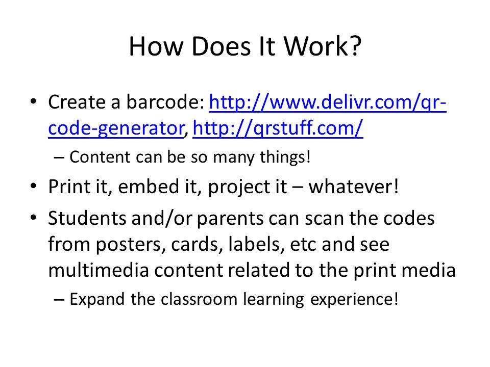 How Does It Work? Create a barcode: http://www.delivr.com/qr- code-generator, http://qrstuff.com/http://www.delivr.com/qr- code-generatorhttp://qrstuf