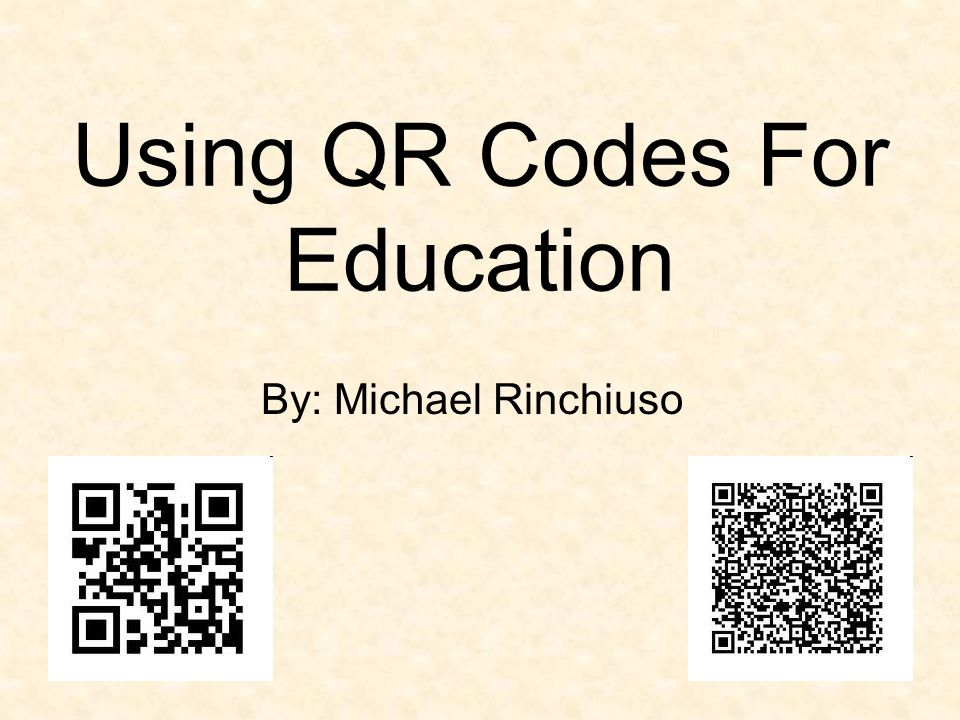 Using QR Codes For Education By: Michael Rinchiuso