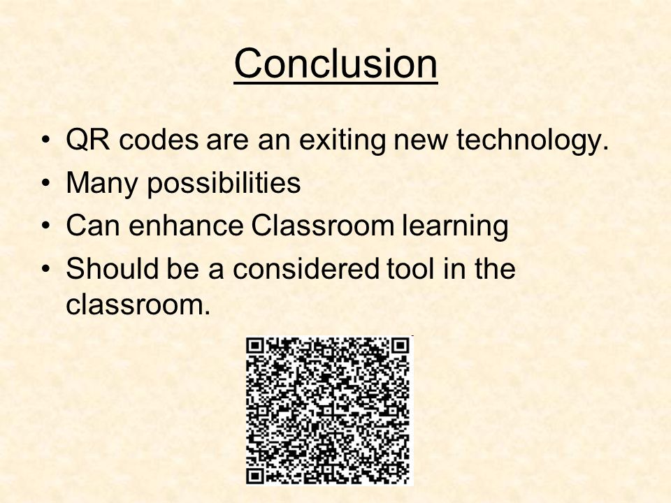 Conclusion QR codes are an exiting new technology.
