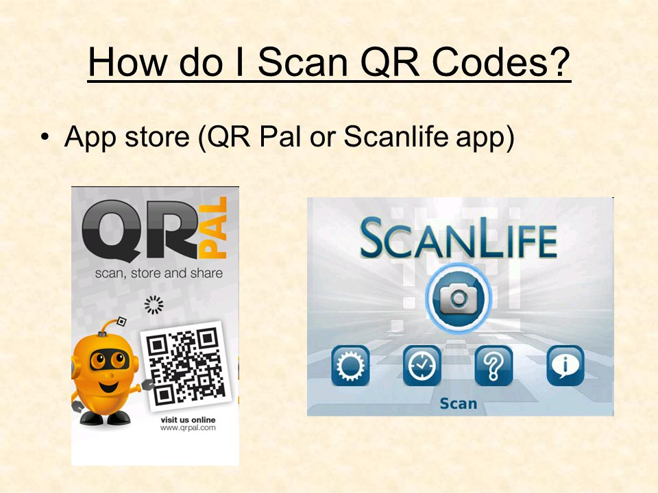 How do I Scan QR Codes? App store (QR Pal or Scanlife app)