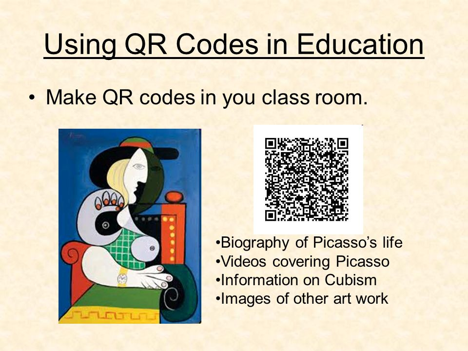Using QR Codes in Education Make QR codes in you class room. Biography of Picassos life Videos covering Picasso Information on Cubism Images of other