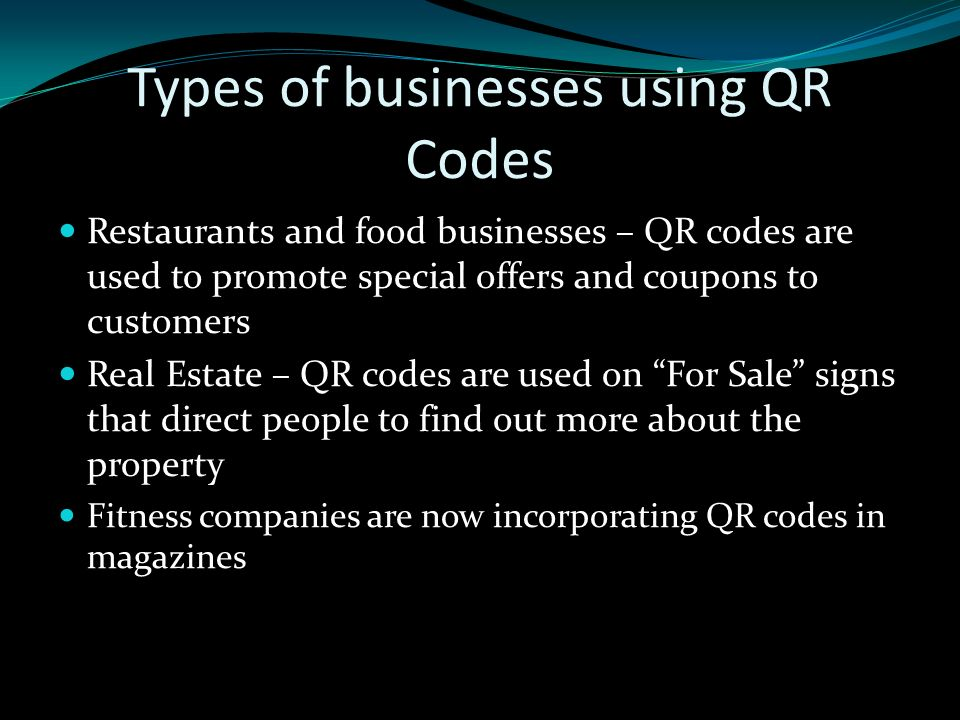 Types of businesses using QR Codes Restaurants and food businesses – QR codes are used to promote special offers and coupons to customers Real Estate