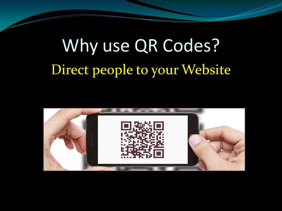 Why use QR Codes Direct people to your Website