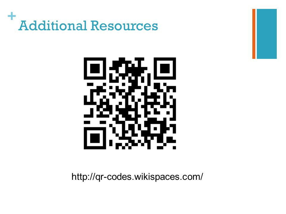 + Additional Resources http://qr-codes.wikispaces.com/