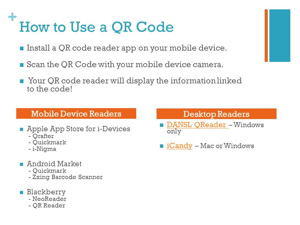 + How to Use a QR Code DANSL QReader – Windows only DANSL QReader iCandy – Mac or Windows iCandy Desktop Readers Apple App Store for i-Devices - Qraft