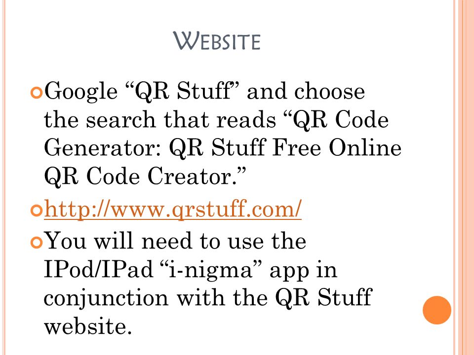 W EBSITE Google QR Stuff and choose the search that reads QR Code Generator: QR Stuff Free Online QR Code Creator.