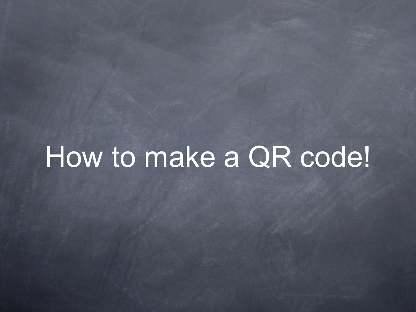 How to make a QR code!