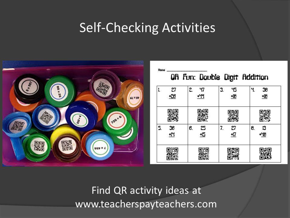 Self-Checking Activities Find QR activity ideas at www.teacherspayteachers.com