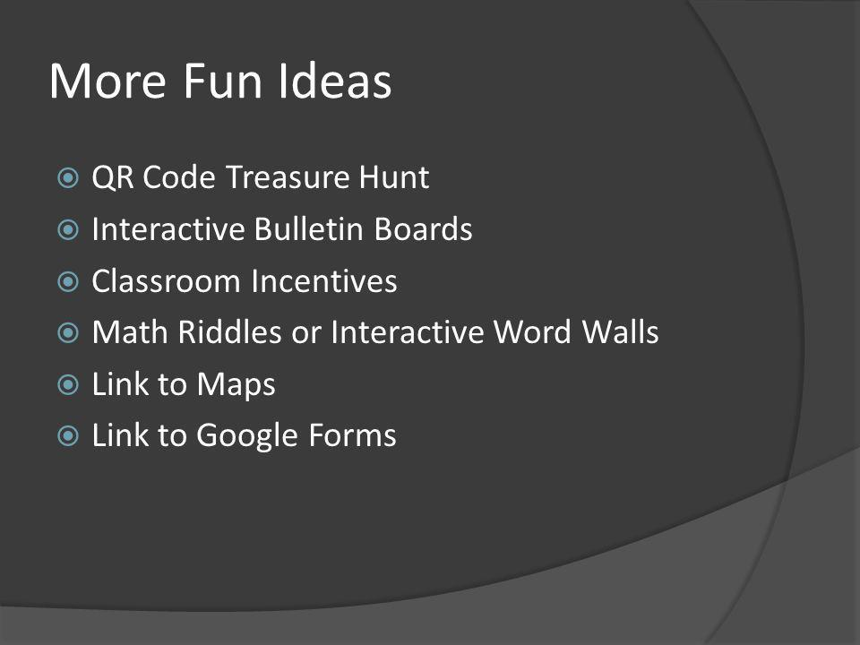 More Fun Ideas QR Code Treasure Hunt Interactive Bulletin Boards Classroom Incentives Math Riddles or Interactive Word Walls Link to Maps Link to Google Forms