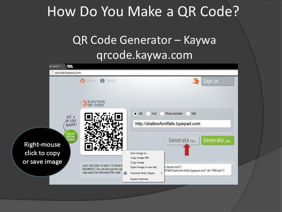 QR Code Generator – Kaywa qrcode.kaywa.com Right-mouse click to copy or save image How Do You Make a QR Code