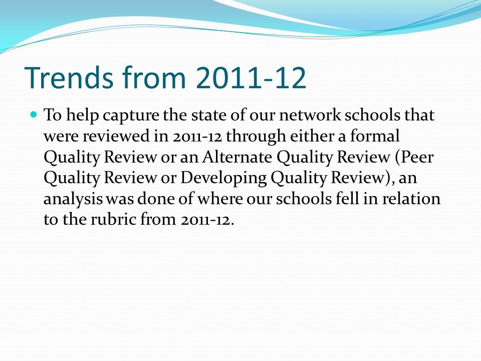Trends from 2011-12 To help capture the state of our network schools that were reviewed in 2011-12 through either a formal Quality Review or an Altern