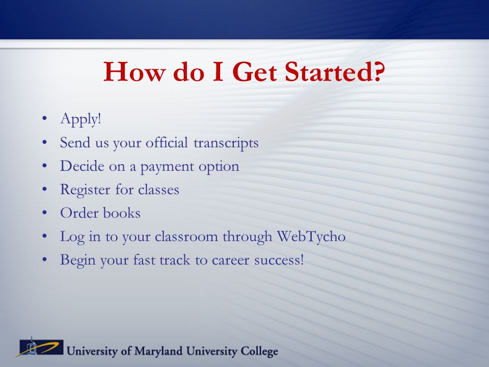 How do I Get Started? Apply! Send us your official transcripts Decide on a payment option Register for classes Order books Log in to your classroom th