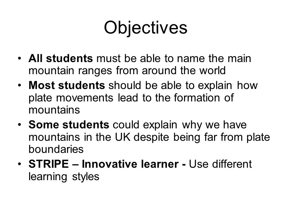 Objectives All students must be able to name the main mountain ranges from around the world Most students should be able to explain how plate movement