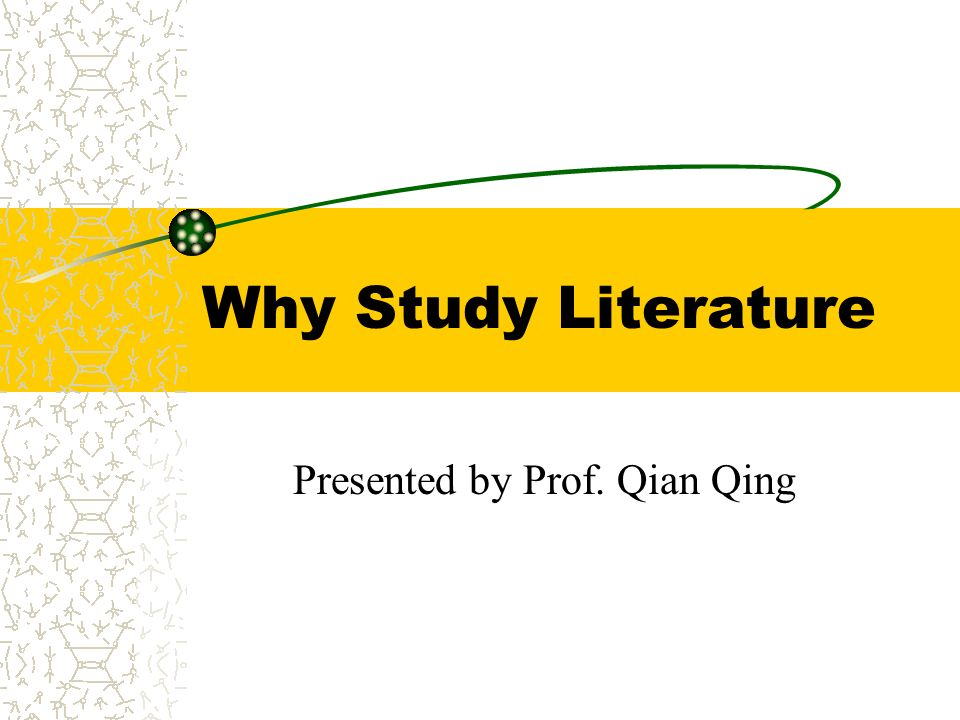 Why Study Literature Presented by Prof. Qian Qing