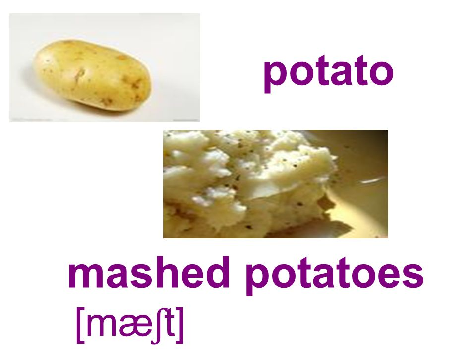 potato mashed potatoes [mæ ʃ t]