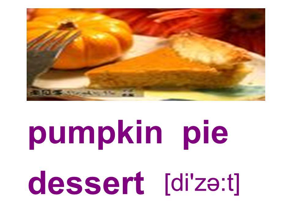 pumpkin pie dessert [di zə:t]