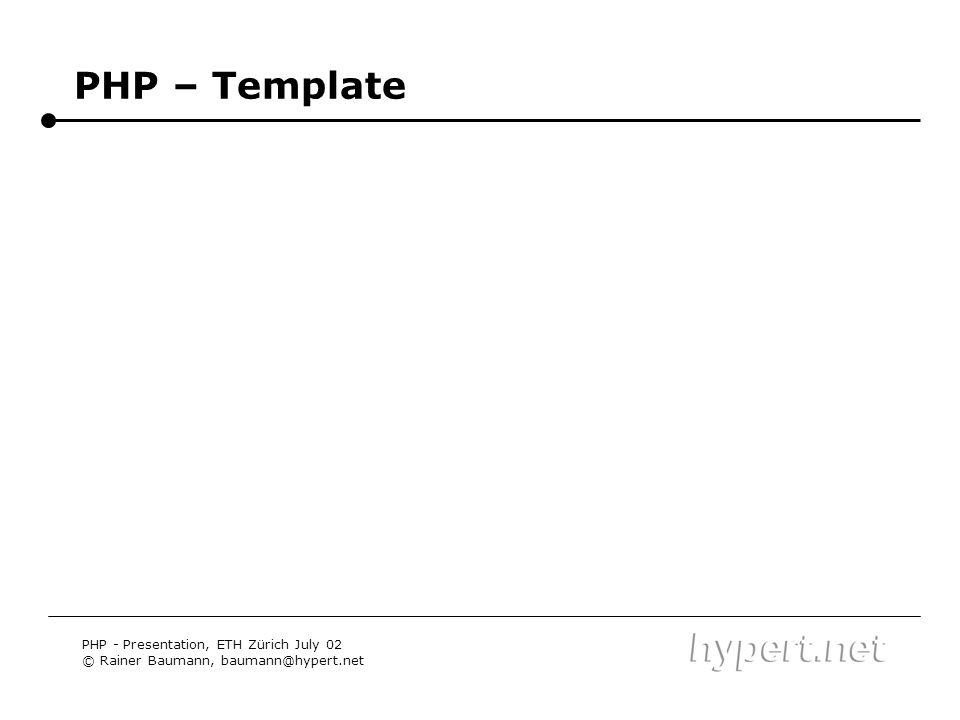 PHP – Template PHP - Presentation, ETH Zürich July 02 © Rainer Baumann, baumann@hypert.net