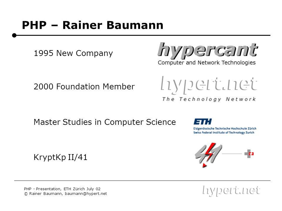 PHP – Rainer Baumann PHP - Presentation, ETH Zürich July 02 © Rainer Baumann, baumann@hypert.net 2000 Foundation Member 1995 New Company KryptKp II/41