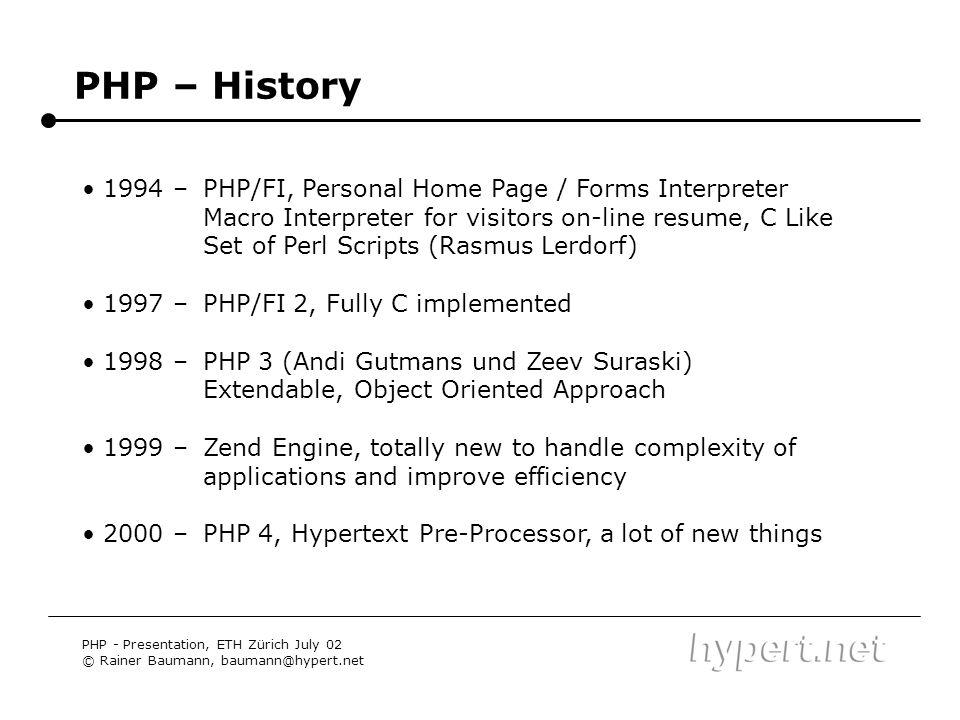 PHP – History PHP - Presentation, ETH Zürich July 02 © Rainer Baumann, baumann@hypert.net 1994 – 1997 – 1998 – 1999 – 2000 – PHP/FI, Personal Home Pag