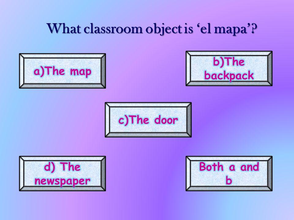 What classroom object is el mapa