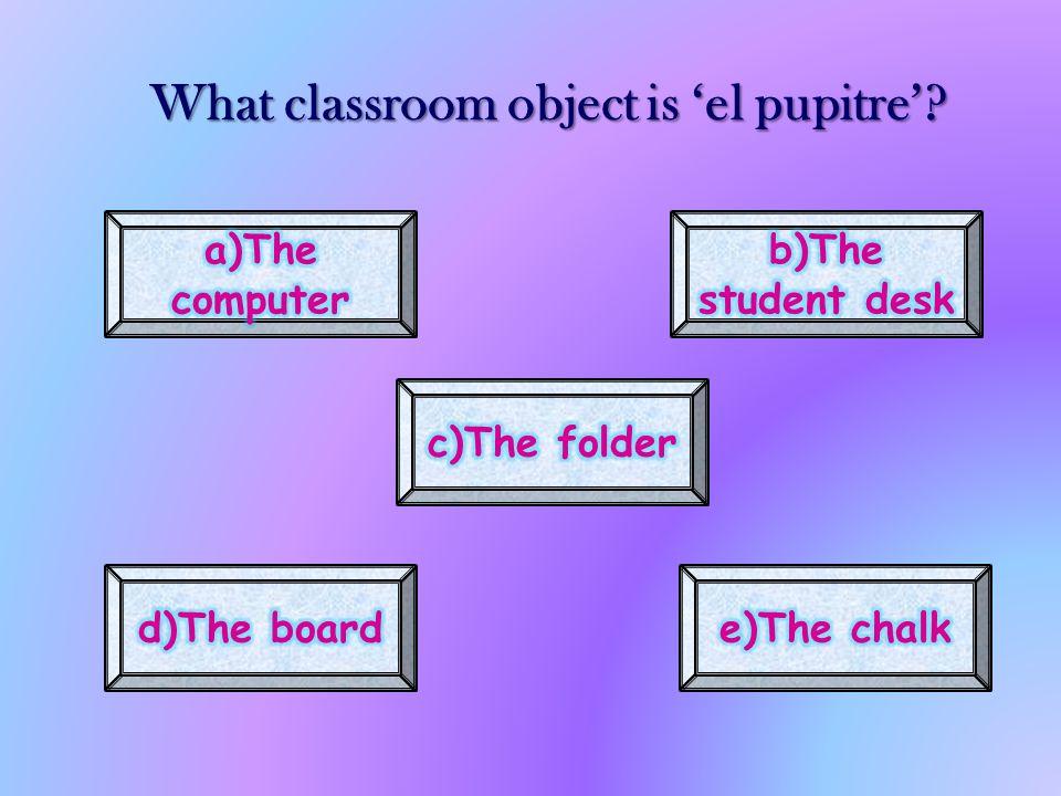 What classroom object is el pupitre