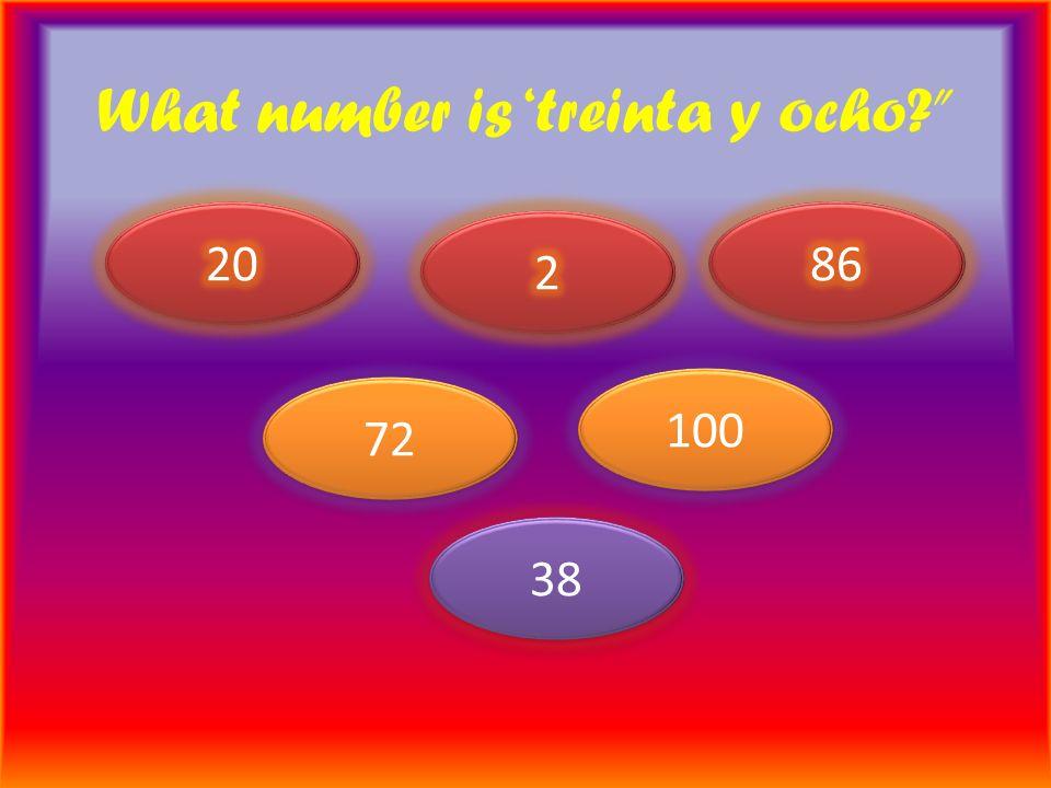 What number is treinta y ocho 72 100 38