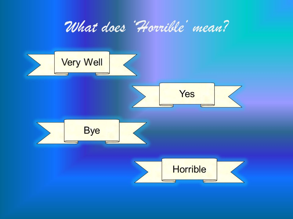 What does Horrible mean?