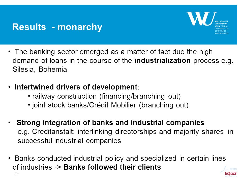 Results - monarchy The banking sector emerged as a matter of fact due the high demand of loans in the course of the industrialization process e.g. Sil