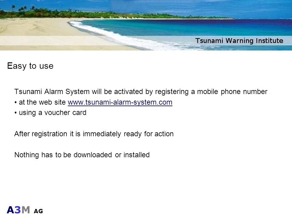 A3M AG Easy to use Tsunami Alarm System will be activated by registering a mobile phone number at the web site www.tsunami-alarm-system.com using a vo
