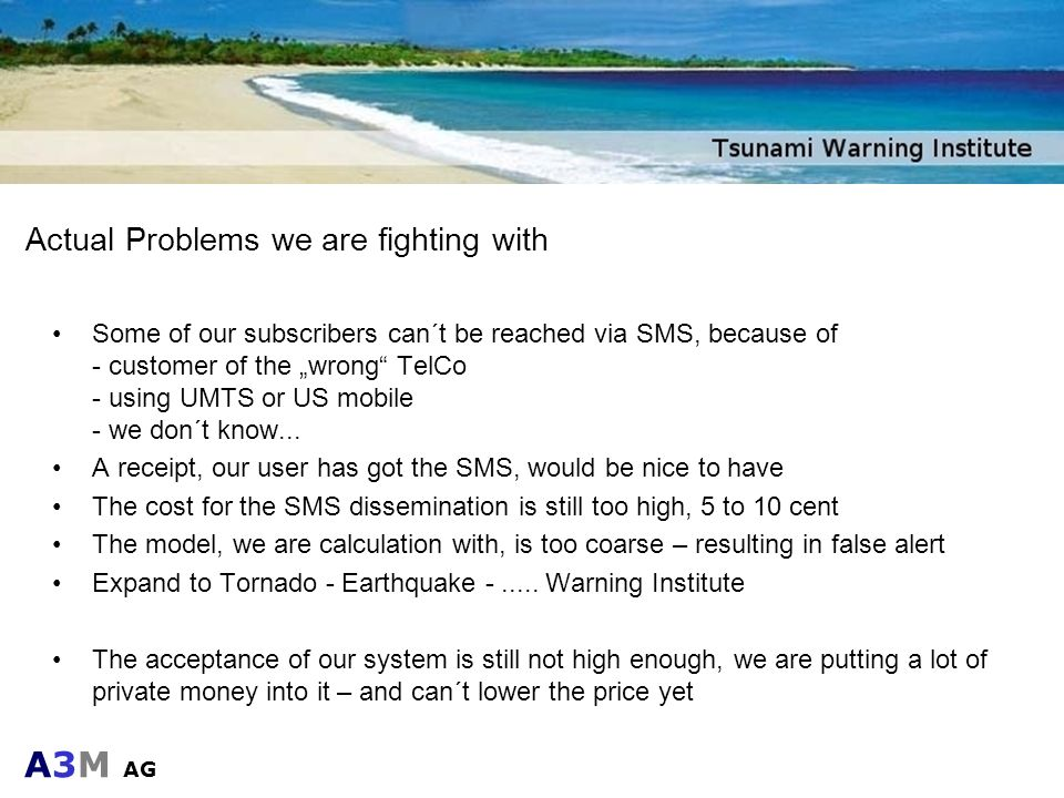 A3M AG Actual Problems we are fighting with Some of our subscribers can´t be reached via SMS, because of - customer of the wrong TelCo - using UMTS or