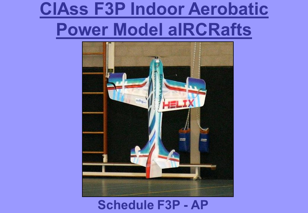 ClAss F3P Indoor Aerobatic Power Model aIRCRafts Schedule F3P - AP