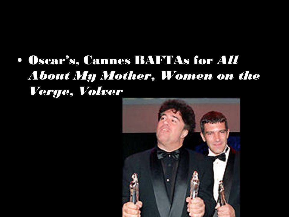 Oscars, Cannes BAFTAs for All About My Mother, Women on the Verge, Volver
