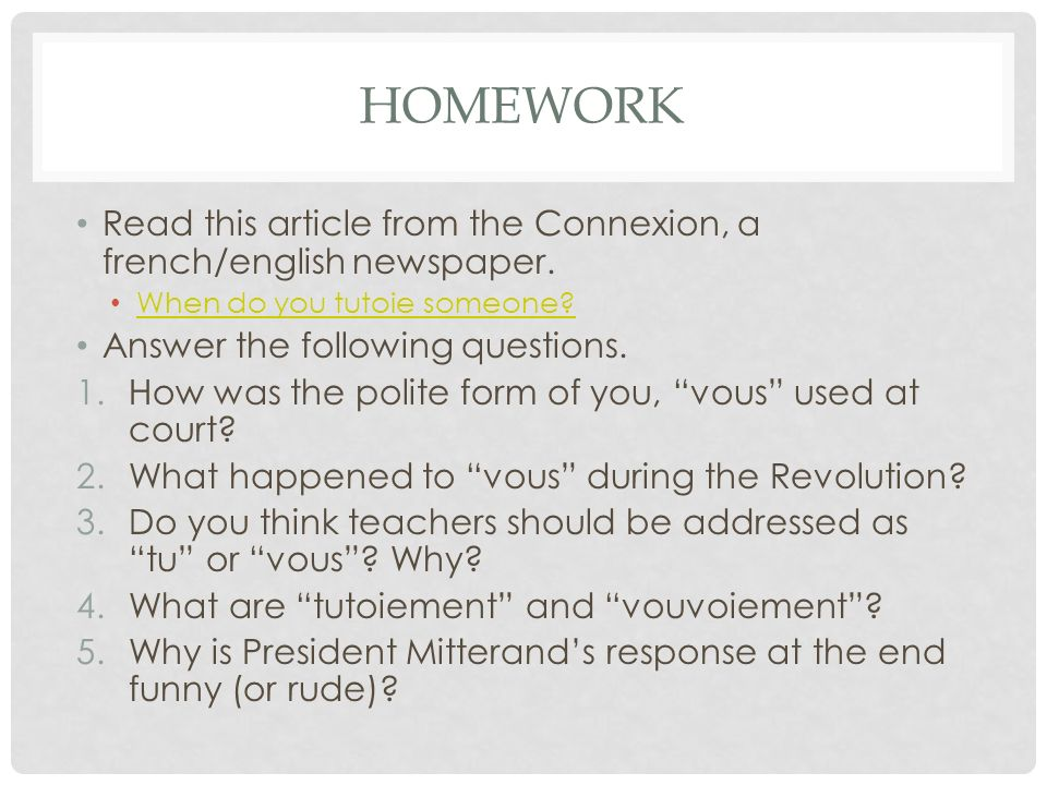 HOMEWORK Read this article from the Connexion, a french/english newspaper. When do you tutoie someone? Answer the following questions. 1.How was the p