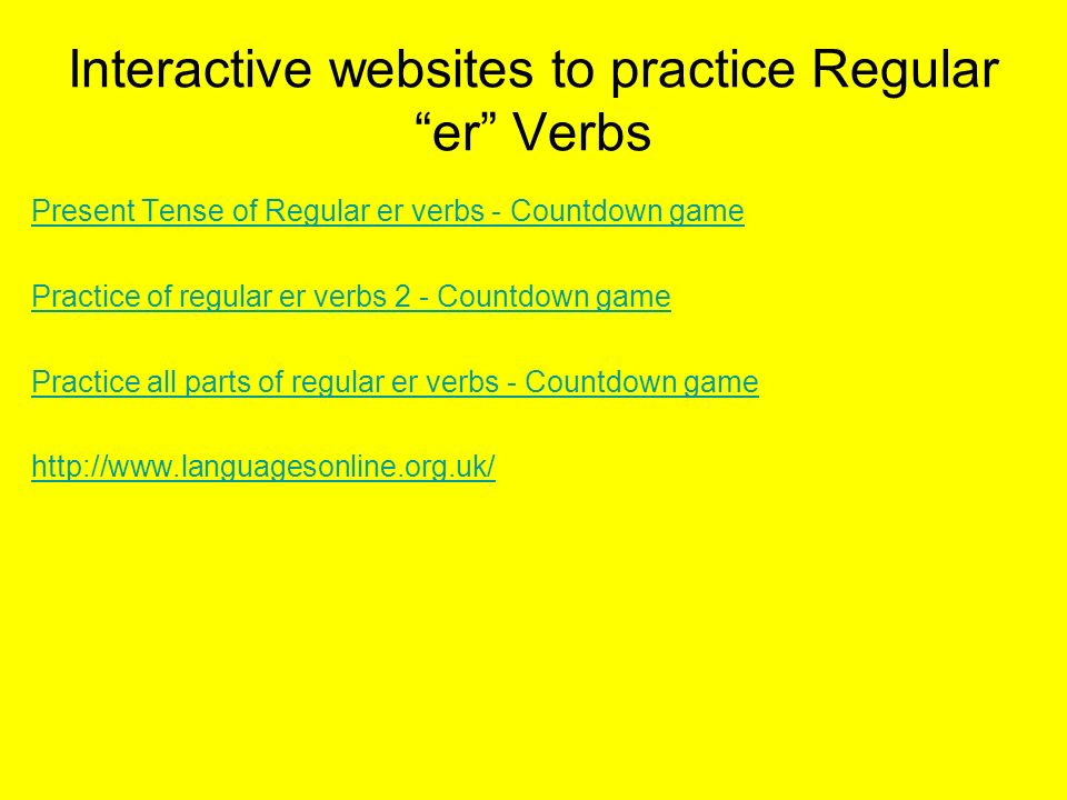 Interactive websites to practice Regular er Verbs Present Tense of Regular er verbs - Countdown game Practice of regular er verbs 2 - Countdown game P
