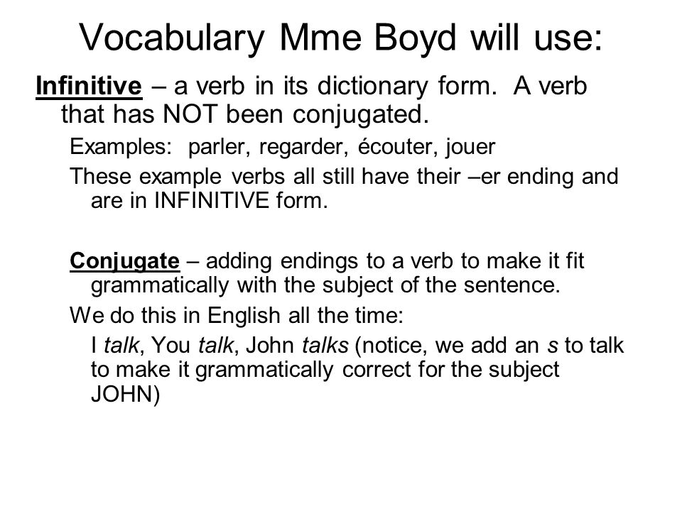 Vocabulary Mme Boyd will use: Infinitive – a verb in its dictionary form.