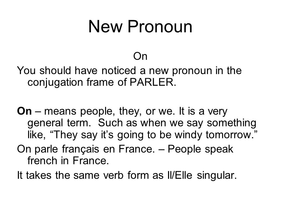 New Pronoun On You should have noticed a new pronoun in the conjugation frame of PARLER.