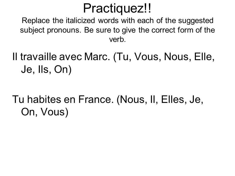 Practiquez!.Replace the italicized words with each of the suggested subject pronouns.