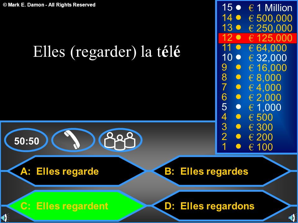 © Mark E. Damon - All Rights Reserved A: Elles regarde C: Elles regardent B: Elles regardes D: Elles regardons 50:50 15 14 13 12 11 10 9 8 7 6 5 4 3 2