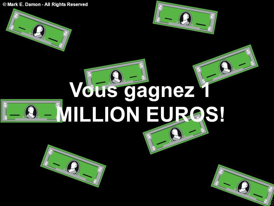 © Mark E. Damon - All Rights Reserved Vous gagnez 1 MILLION EUROS!